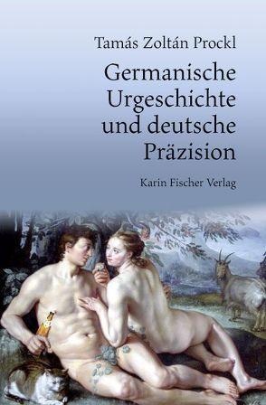 Germanische Urgeschichte und deutsche Präzision von Prockl,  Tamás Zoltán