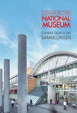 Germanisches Nationalmuseum – Führer durch die Sammlungen von Brehm,  Thomas, Kammel,  Frank Matthias, Selheim,  Claudia