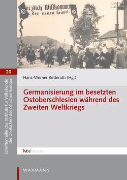 Germanisierung im besetzten Ostoberschlesien während des Zweiten Weltkriegs von Retterath,  Hans-Werner
