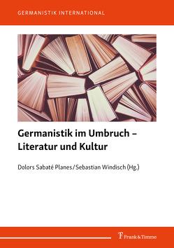 Germanistik im Umbruch – Literatur und Kultur von Sabaté Planes,  Dolors, Windisch,  Sebastian