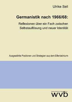Germanistik nach 1966/68: Reflexionen über ein Fach zwischen Selbstauflösung und neuer Identität von Sell,  Ulrike