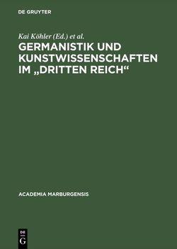"""Germanistik und Kunstwissenschaften im """"Dritten Reich"""" von Aumüller,  Gerhard, Dedner,  Burghard, Kaiser,  Jochen-Christoph, Köhler,  Kai, Schiller,  Theo, Strickhausen,  Waltraud, Winterhager,  Wilhelm E."""