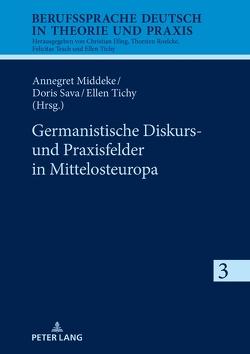 Germanistische Diskurs- und Praxisfelder in Mittelosteuropa von Middeke,  Annegret, Sava,  Doris, Tichy,  Ellen