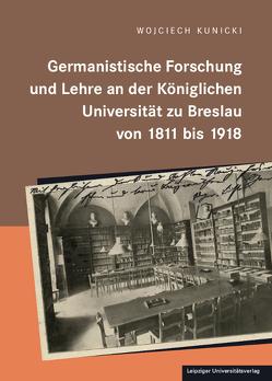 Germanistische Forschung und Lehre an der königlichen Universität zu Breslau von 1811 bis 1918 von Kunicki,  Wojciech