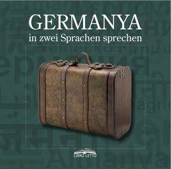GERMANYA in zwei Sprachen sprechen von Raphael,  Ria, Senocak,  Zafer, Sezgin,  Hilal, Tschinag,  Galsan