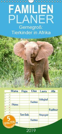Gernegroß: Tierkinder in Afrika – Familienplaner hoch (Wandkalender 2019 , 21 cm x 45 cm, hoch) von CALVENDO