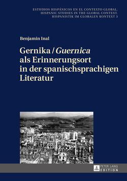 Gernika / «Guernica» als Erinnerungsort in der spanischsprachigen Literatur von Inal,  Benjamin