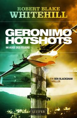 GERONIMO HOTSHOT – Im Auge des Feuers von Lohse,  Tina, Whitehill,  Robert Blake