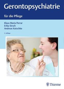 Gerontopsychiatrie für Pflegeberufe von Kutschke,  Andreas, Perrar,  Klaus Maria, Sirsch,  Erika
