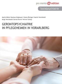 Gerontopsychiatrie in Pflegeheimen in Vorarlberg von Böhm,  Martin, Koren,  Gernot, Öhlinger,  Gisela, Schöny,  Werner, Stiglbauer,  Barbara, Weichbold,  Birgit, Weichbold,  Martin