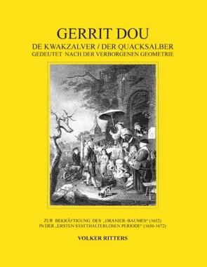 Gerrit Dou – De Kwakzalver / Der Quacksalber, gedeutet nach der verborgenen Geometrie von Ritters,  Volker