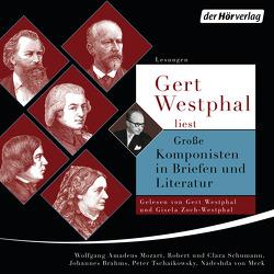 Gert Westphal liest: Große Komponisten in Briefen und Literatur von Brahms,  Johannes, Meck,  Nasdeshda von, Mozart,  Leopold, Mozart,  Wolfgang Amadeus, Schumann,  Clara, Schumann,  Robert, Tschaikowsky,  Peter, Westphal,  Gert, Zoch-Westphal,  Gisela