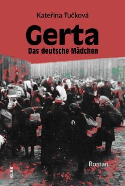 Gerta. Das deutsche Mädchen von Milde,  Iris, Tučková,  Kateřina
