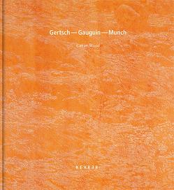 Gertsch – Gauguin – Munch von Bezzola,  Tobia, Gertsch,  Franz, Woll,  Gerd