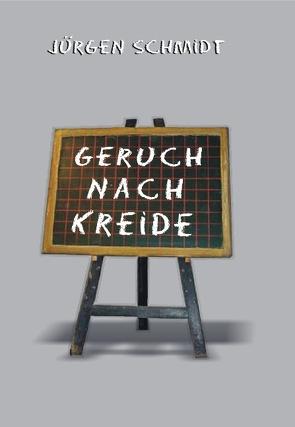Geruch nach Kreide von Schmidt,  Jürgen