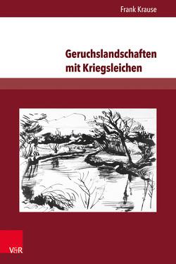 Geruchslandschaften mit Kriegsleichen von Krause,  Frank