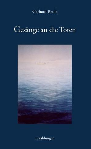 Gesänge an die Toten von Reule,  Gerhard
