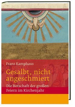 Gesalbt, nicht angeschmiert Die Botschaft der großen Feiern im Kirchenjahr von Groot Bramel,  Regina, Kamphaus,  Franz
