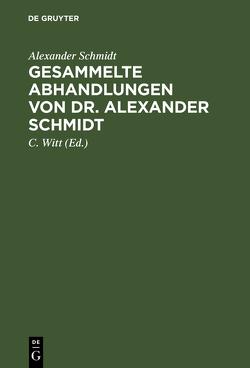 Gesammelte Abhandlungen von Dr. Alexander Schmidt von Schmidt,  Alexander, Witt,  C. [Mitarb.]