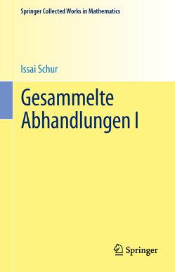 Gesammelte Abhandlungen I von Brauer,  Alfred, Rohrbach,  Hans, Schur,  Issai