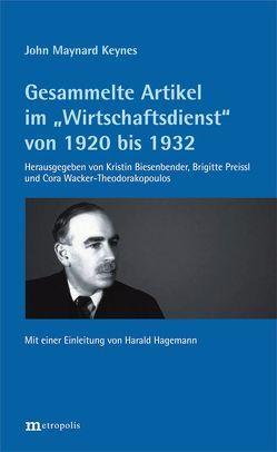 """Gesammelte Artikel im """"Wirtschaftsdienst"""" von 1920 bis 1932 von Biesenbender,  Kristin, Hagemann,  Harald, Keynes,  John Maynard, Preissl,  Brigitte, Wacker-Theodorakopoulos,  Cora"""