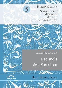 Gesammelte Aufsätze 5: Die Welt der Märchen von Fritz,  Heiko, Gehrts,  Heino