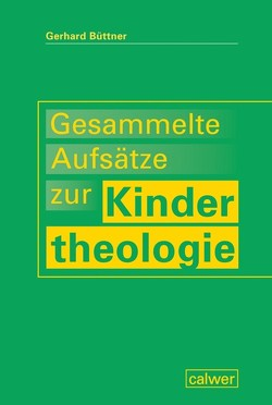 Gesammelte Aufsätze zur Kindertheologie von Büttner,  Gerhard
