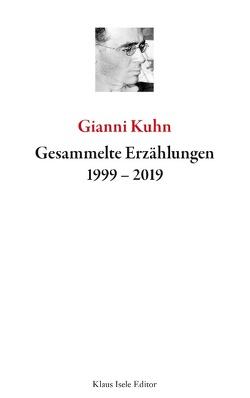 Gesammelte Erzählungen 1999-2019 von Kuhn,  Gianni