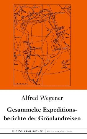 Gesammelte Expeditionsberichte der Grönlandreisen von Wegener,  Alfred