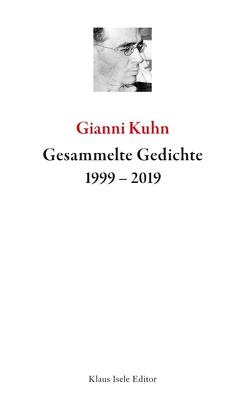 Gesammelte Gedichte 1999-2019 von Kuhn,  Gianni
