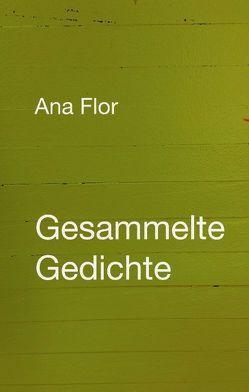 Gesammelte Gedichte von Flor,  Ana