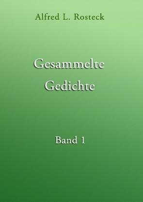 Gesammelte Gedichte Band 1 von Rosteck,  Alfred L