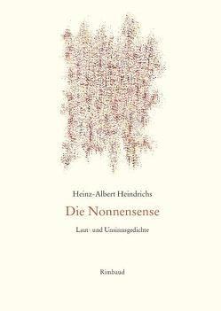 Heinz-Albert Heindrichs Gesammelte Gedichte / Die Nonnensense I · II von Heindrichs,  Heinz-Albert, Kostka,  Jürgen