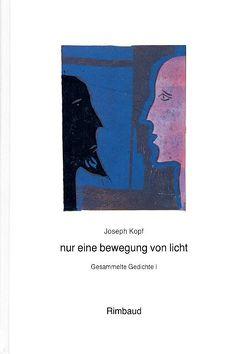 Joseph Kopf – Gesammelte Gedichte / nur eine bewegung von licht von Good,  Paul, Kopf,  Joseph