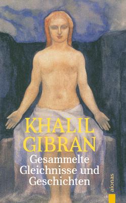 Gesammelte Gleichnisse und Geschichten. Khalil Gibran von Gibran,  Khalil