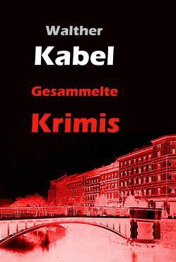 Gesammelte Krimis von Kabel,  Walther