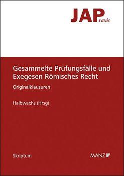 Gesammelte Prüfungsfälle und Exegesen Römisches Recht von Halbwachs,  Verena T.
