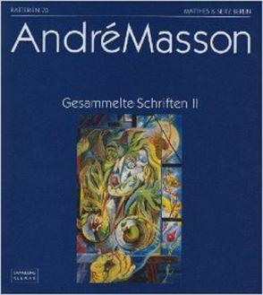 Gesammelte Schriften von Klewan,  Helmut, Masson,  André, Matthes,  Axel, Sietz,  Barbara, Tiffert,  Reinhard