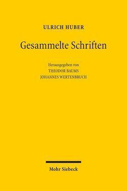 Gesammelte Schriften von Baums,  Theodor, Huber,  Ulrich, Wertenbruch,  Johannes