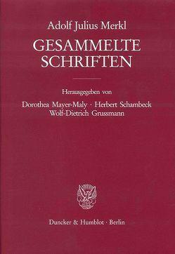 Gesammelte Schriften. 3 Bände (6 Teilbände). von Grussmann,  Wolf-Dietrich, Mayer-Maly,  Dorothea, Merkl,  Adolf Julius, Schambeck,  Herbert