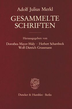 Gesammelte Schriften. von Grussmann,  Wolf-Dietrich, Mayer-Maly,  Dorothea, Merkl,  Adolf Julius, Schambeck,  Herbert