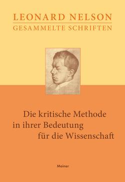 Gesammelte Schriften / Die kritische Methode in ihrer Bedeutung für die Wissenschaft von Nelson,  Leonard, Neumann,  Lothar F., Weisser,  Gerhard