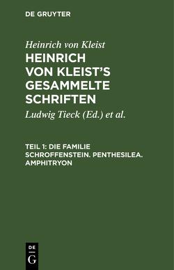 Heinrich von Kleist's gesammelte Schriften / Die Familie Schroffenstein. Penthesilea. Amphitryon von Kleist,  Heinrich von, Schmidt,  Julian [Bearb.], Tieck,  Ludwig