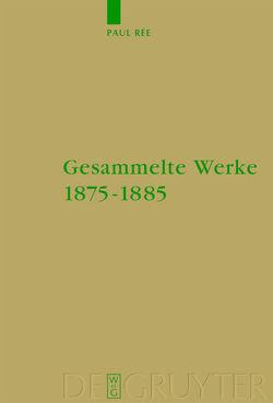 Gesammelte Werke 1875-1885 von Rée,  Paul, Treiber,  Hubert