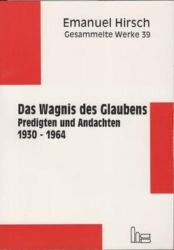 Emanuel Hirsch – Gesammelte Werke / Das Wagnis des Glaubens von Buff,  Walter, Hirsch,  Emanuel, Müller,  Hans M