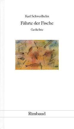Karl Schwedhelm – Werkausgabe / Fährte der Fische von Albers,  Bernhard, Fritz,  Walter H, Schwedhelm,  Karl