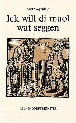 Gesammelte Werke / Ick will di maol wat seggen von Demming,  Hannes, Wagenfeld,  Karl