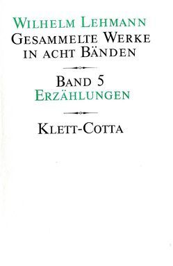 Gesammelte Werke in acht Bänden / Erzählungen von Lehmann,  Wilhelm, Tgahrt,  Reinhard, Weigel-Lehmann,  Agathe, Zeller,  Bernhard