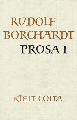 Gesammelte Werke in Einzelbänden / Prosa I von Borchardt,  Marie L, Borchardt,  Rudolf, Schuster,  Gerhard