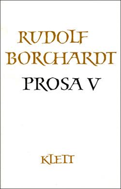 Gesammelte Werke in Einzelbänden / Prosa V von Borchardt,  Marie L, Borchardt,  Rudolf, Ott,  Ulrich, Zinn,  Ernst